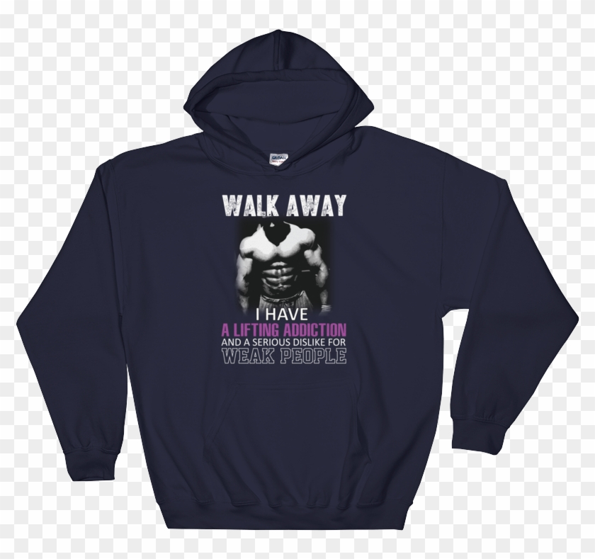 Walk Away I Have A Lifting Addiction And A Serious - Gaming Hoodies Clipart #130857