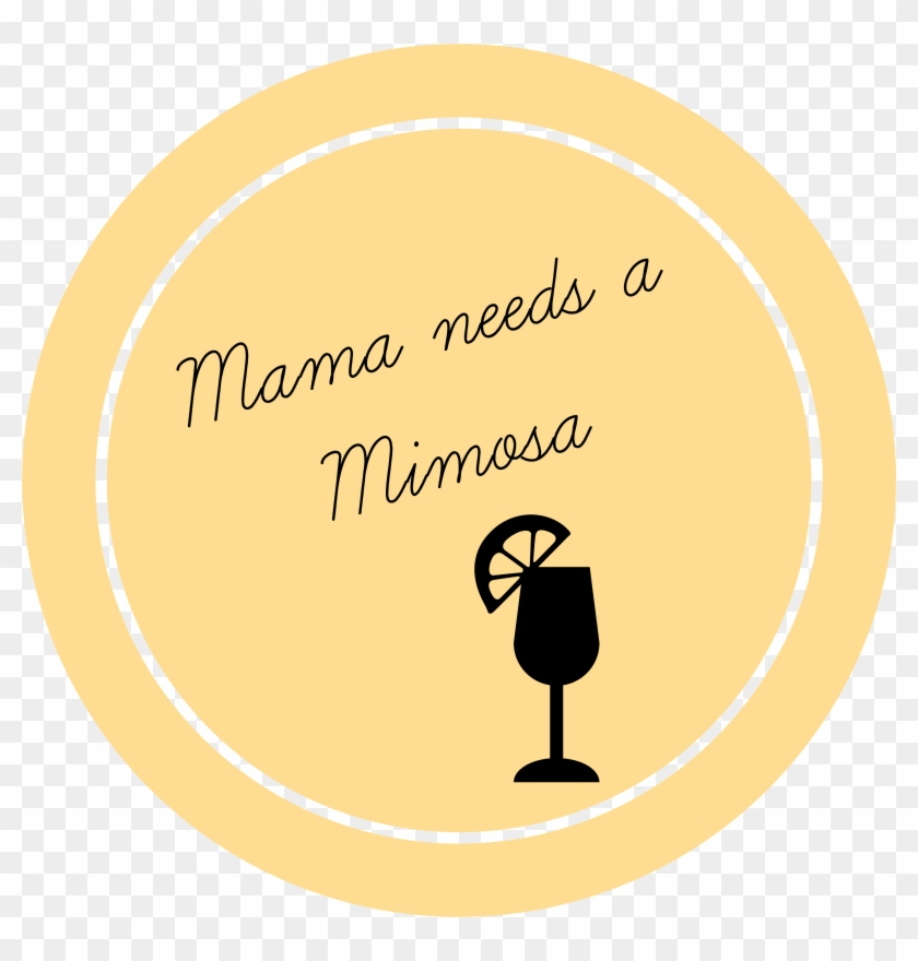 Mama Needs A Mimosa So You've Got Kids But You Still - Illustration Clipart #1342866