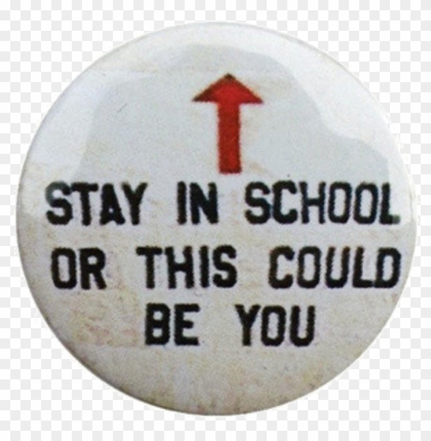 @theweirdearthen Pin And Patches, Mood Boards, Buttons, - Stay In School Or This Could Be You Pin Clipart #1501312