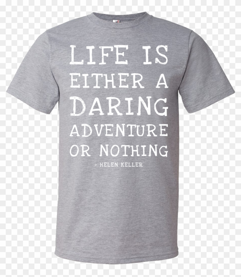 Life Is Either A Daring Adventure, Or Nothing Helen - Live Your Life Shirt Clipart #3547495