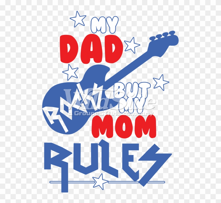 My Dad Rocks But My Mom Rules Graphic Design Clipart 421007 Pikpng