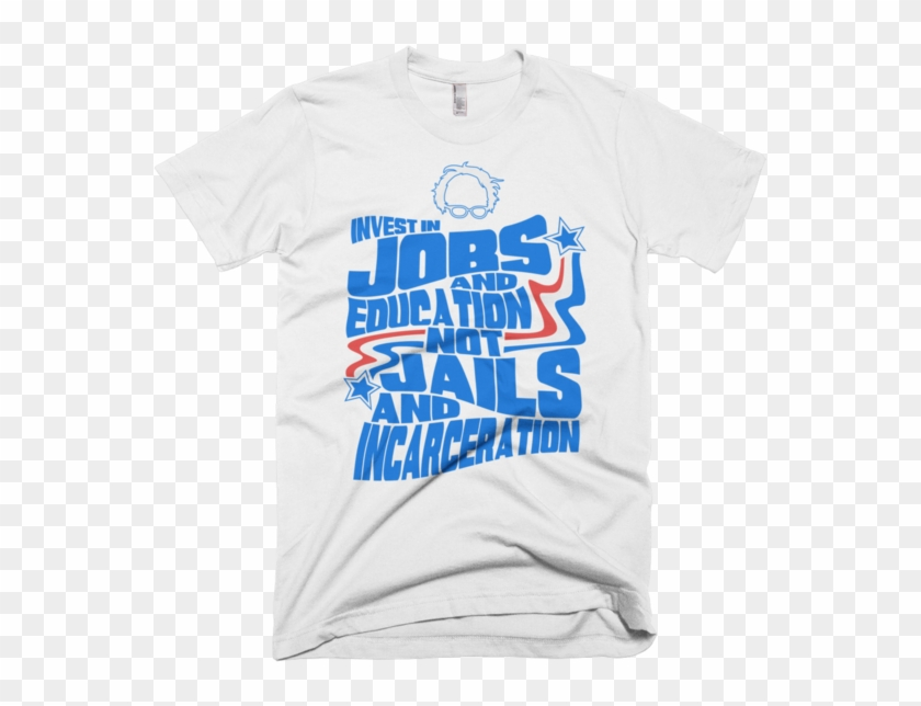 Bernie Sanders Quote Invest In Jobs And Education Not - Active Shirt Clipart #492781