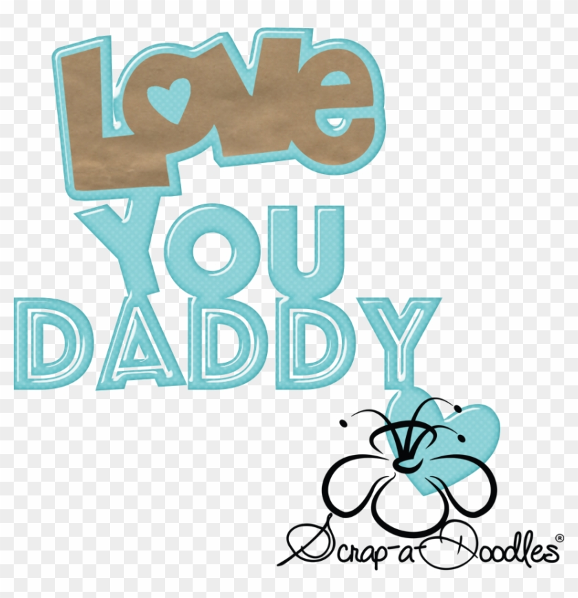 Doodles Cutting File Daddy - Transparent I Love You Daddy Clipart #621398