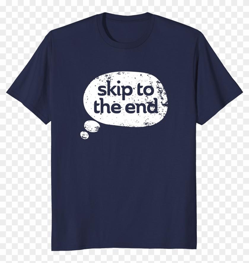 Skip To The End T-shirt - Shirt Clipart #754200